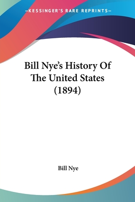 Bill Nye's History of the United States (1894) - Nye, Bill
