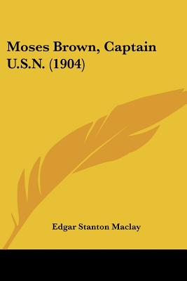 Moses Brown, Captain U.S.N. (1904) - Maclay, Edgar Stanton