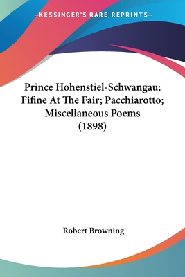 Prince Hohenstiel-Schwangau; Fifine at the Fair; Pacchiarotto; Miscellaneous Poems (1898) - Browning, Robert