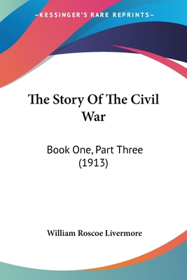 The Story of the Civil War: Book One, Part Three (1913) - Livermore, William Roscoe