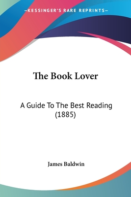The Book Lover: A Guide to the Best Reading (1885) - Baldwin, James, PhD