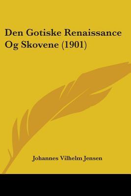 Den Gotiske Renaissance Og Skovene (1901) - Jensen, Johannes Vilhelm