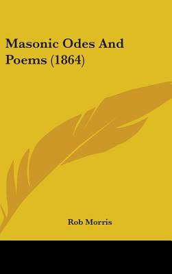 Masonic Odes and Poems (1864) - Morris, Rob