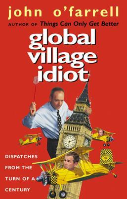 Global Village Idiot - O'Farrell, John