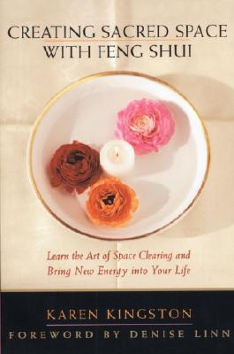 Creating Sacred Space with Feng Shui - Kingston, Karen, and Linn, Denise (Foreword by)