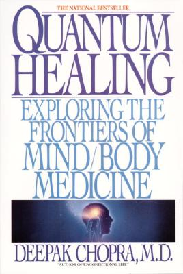 Quantum Healing: Exploring the Frontiers of Mind Body Medicine - Chopra, Deepak, M.D.