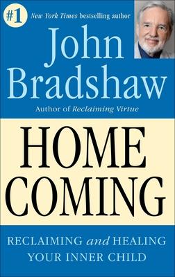 Homecoming: Reclaiming and Championing Your Inner Child - Bradshaw, John E
