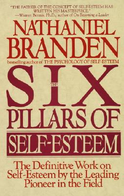 Six Pillars of Self-Esteem - Branden, Nathaniel, Dr., PH.D.