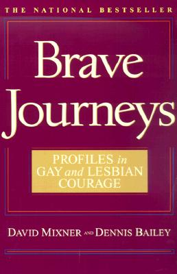 Brave Journeys: Profiles in Gay and Lesbian Courage - Mixner, David, and Bailey, Dennis