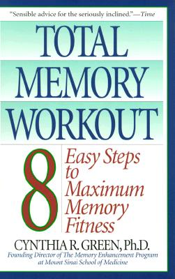 Total Memory Workout: 8 Easy Steps to Maximum Memory Fitness - Green, Cynthia R, Dr., Ph.D.