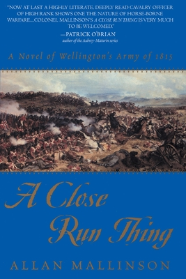 A Close Run Thing: A Novel of Wellington's Army of 1815 - Mallinson, Allan
