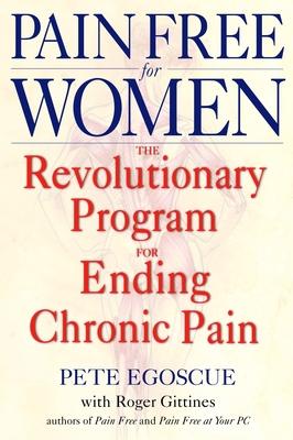 Pain Free for Women: The Revolutionary Program for Ending Chronic Pain - Egoscue, Pete, and Gittines, Roger