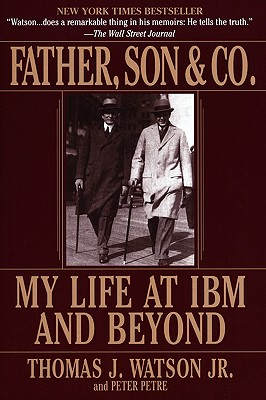 Father, Son & Co.: My Life at IBM and Beyond - Watson, Thomas, Jr., and Petre, Peter
