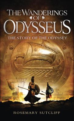 The Wanderings of Odysseus: The Story of the Odyssey - Sutcliff, Rosemary