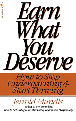 Earn What You Deserve: How to Stop Underearning & Start Thriving - Mundis, Jerrold