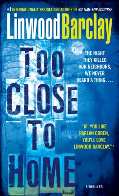 Too Close to Home: A Thriller - Barclay, Linwood