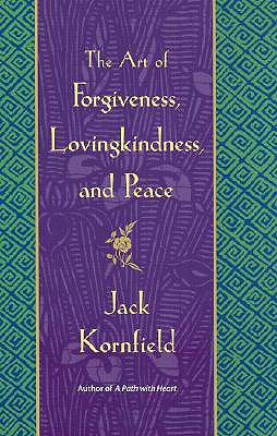 The Art of Forgiveness, Lovingkindness, and Peace - Kornfield, Jack, Ph.D.