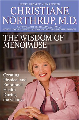 The Wisdom of Menopause: Creating Physical and Emotional Health and Healing During the Change - Northrup, Christiane, M.D.