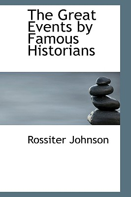 The Great Events by Famous Historians - Johnson, Rossiter, and Charles, Horne