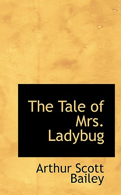 The Tale of Mrs. Ladybug - Bailey, Arthur Scott