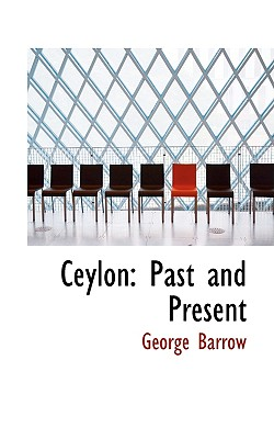 Ceylon: Past and Present - Barrow, George