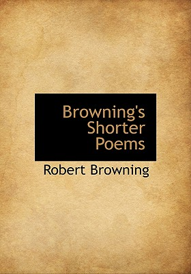 Browning's Shorter Poems - Browning, Robert
