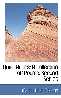 Quiet Hours: A Collection of Poems. Second Series - Tileston, Mary