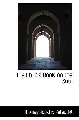The Child's Book on the Soul - Gallaudet, Thomas Hopkins
