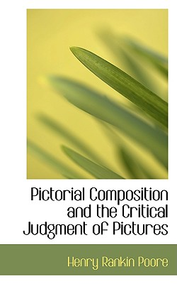 Pictorial Composition and the Critical Judgment of Pictures - Poore, Henry Rankin