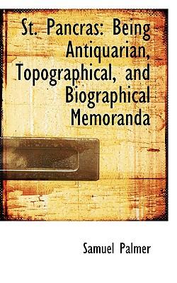 St. Pancras: Being Antiquarian, Topographical, and Biographical Memoranda - Palmer, Samuel