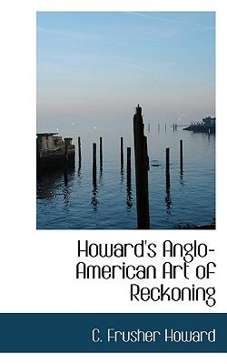 Howard's Anglo-American Art of Reckoning - Howard, C Frusher