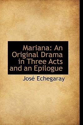Mariana: An Original Drama in Three Acts and an Epilogue - Echegaray, Jose