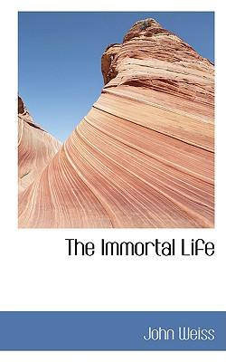 The Immortal Life - Weiss, John
