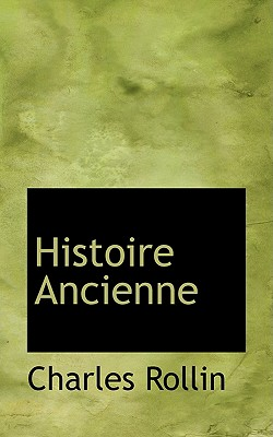Histoire Ancienne - Rollin, Charles