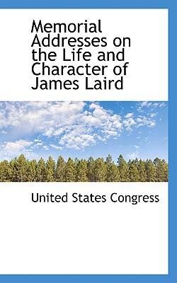 Memorial Addresses on the Life and Character of James Laird - Congress, United States, Professor