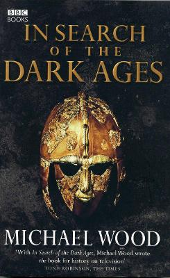 In Search of the Dark Ages - Wood, Michael, Professor