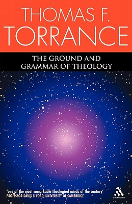The Ground and Grammar of Theology - Torrance, Thomas F