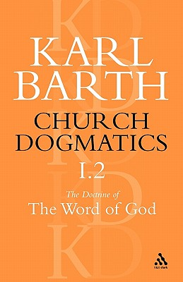 Church Dogmatics the Doctrine of the Word of God, Volume 1, Part 2: The Revelation of God; Holy Scripture: The Proclamation of the Church - Barth, Karl, and Bromiley, Geoffrey W, Ph.D., D.Litt. (Editor), and Torrance, T F (Editor)
