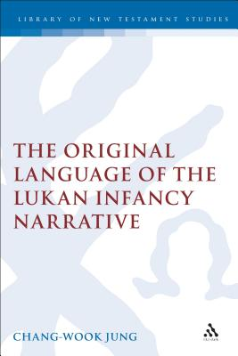 The Original Language of the Lukan Infancy Narrative - Jung, Chang-Wook