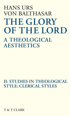 Glory of the Lord Vol 2: Studies in Theological Style: Clerical Styles - Von Balthasar, Hans Urs, Cardinal, and Balthasar, Von Hans
