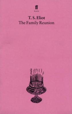 The Family Reunion - Eliot, T. S., and Coghill, Nevill (Introduction and notes by)