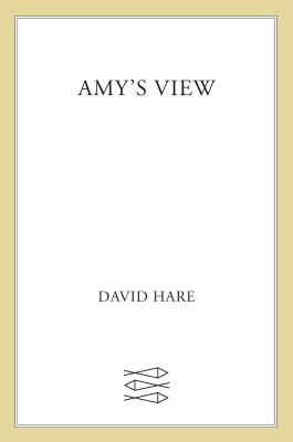 Amy's View: A Play - Hare, David