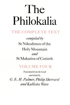 The Philokalia, Volume 4: The Complete Text; Compiled by St. Nikodimos of the Holy Mountain & St. Markarios of Corinth - Ware, Kallistos, Bishop (Editor), and Sherrard, Philip (Editor), and Palmer, G E (Editor)