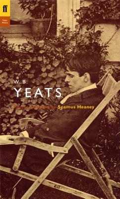 W. B. Yeats: Poems Selected by Seamus Heaney - Yeats, W. B., and Heaney, Seamus (Volume editor)