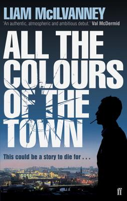 All the Colours of the Town - McIlvanney, Liam