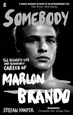 Somebody: The Reckless Life and Remarkable Career of Marlon Brando - Kanfer, Stefan
