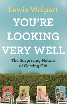 You're Looking Very Well: The Surprising Nature of Getting Old - Wolpert, Lewis