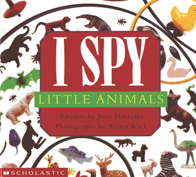 I Spy Little Animals - Marzollo, Jean, and Wick, Walter (Photographer)