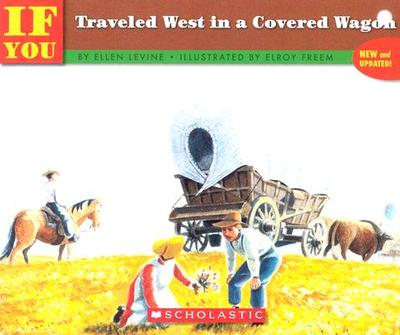 If You Traveled West in a Covered Wagon - Levine, Ellen