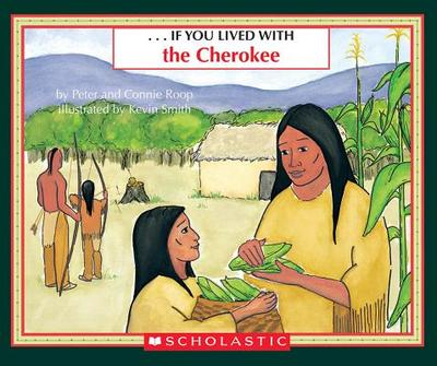 If You Lived with the Cherokees - Roop, Peter, and Roop, Connie, and Smith, Kevin (Illustrator)